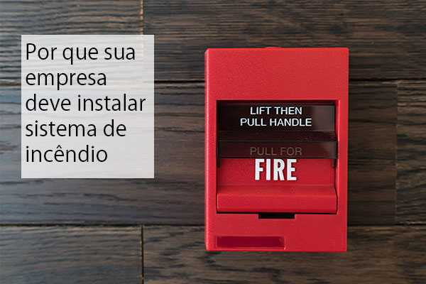 Por que sua empresa deve instalar sistema de incêndio