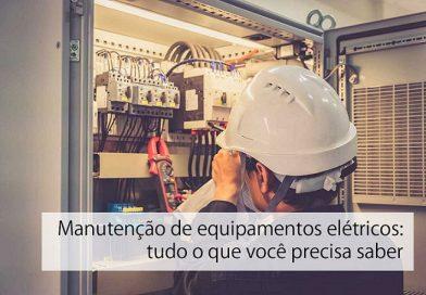 Manutenção de equipamentos elétricos: tudo o que você precisa saber