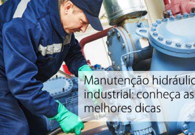 Manutenção hidráulica industrial: conheça as melhores dicas