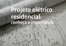 Projeto elétrico residencial: conheça a importância